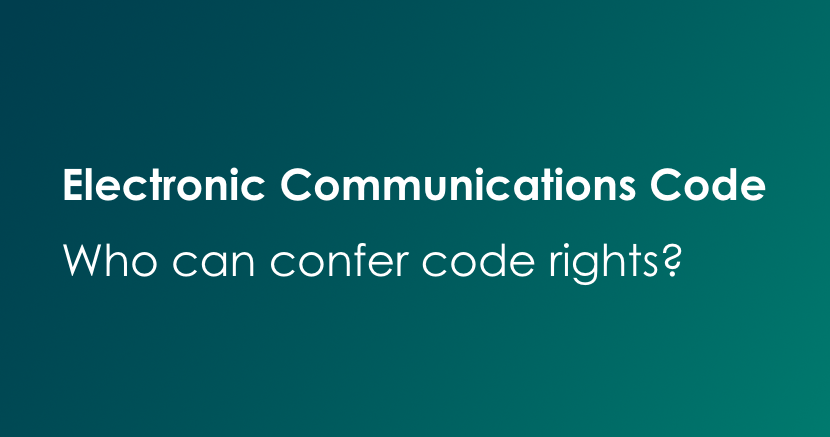Electronic Communications Code - Who can confer code rights?
