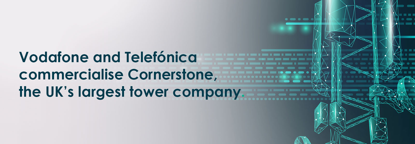 Vodafone and Telefónica commercialise Cornerstone, the UK's largest tower company