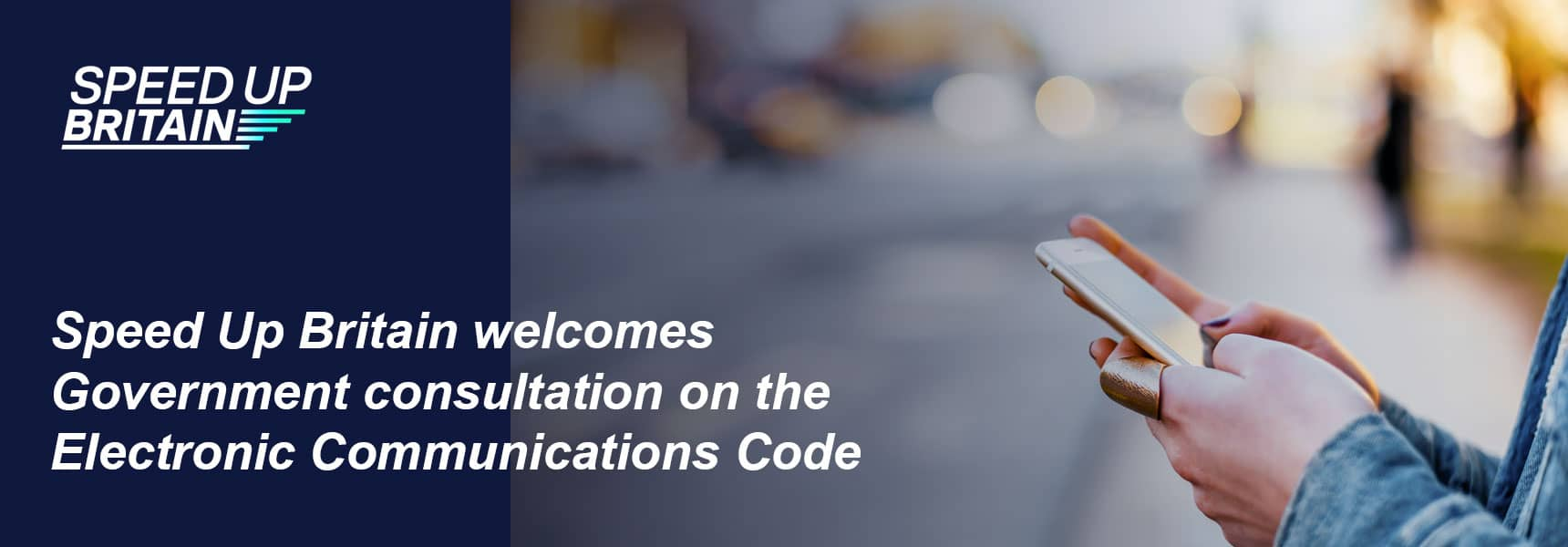 Speed Up Britain welcomes Government consultation on the Electronic Communications Code
